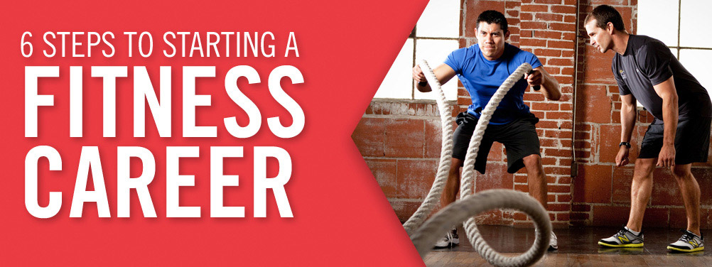 6 STEPS TO STARTING A FITNESS CAREER