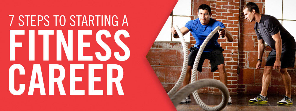 7 STEPS TO STARTING A FITNESS CAREER